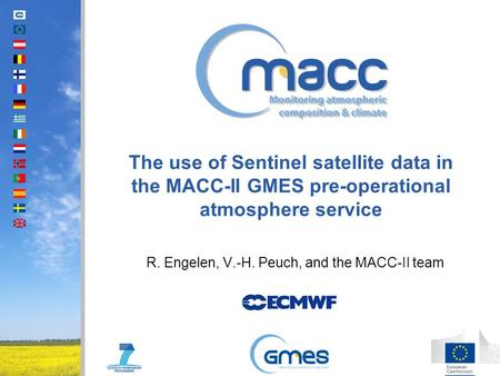 The use of Sentinel satellite data in the MACC-II GMES pre-operational atmosphere service R. Engelen, V.-H. Peuch, and the MACC-II team.