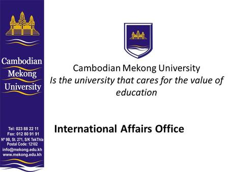 Cambodian Mekong University Is the university that cares for the value of education International Affairs Office.