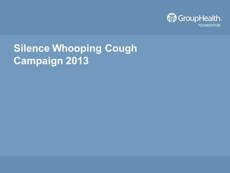 Silence Whooping Cough Campaign 2013. 2013 Pertussis in the Community CDC reports that nationwide pertussis is at a 50 year high Number of cases in Washington.