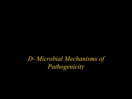 D- Microbial Mechanisms of Pathogenicity. Pathogenicity - ability to cause disease Virulence - degree of pathogenicity w Many properties that determine.
