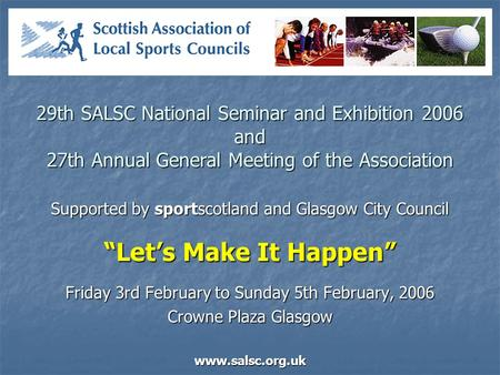 29th SALSC National Seminar and Exhibition 2006 and 27th Annual General Meeting of the Association Supported by sportscotland and Glasgow City Council.