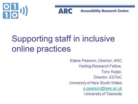 Supporting staff in inclusive online practices Elaine Pearson, Director, ARC Visiting Research Fellow, Tony Koppi, Director, EDTeC University of New South.