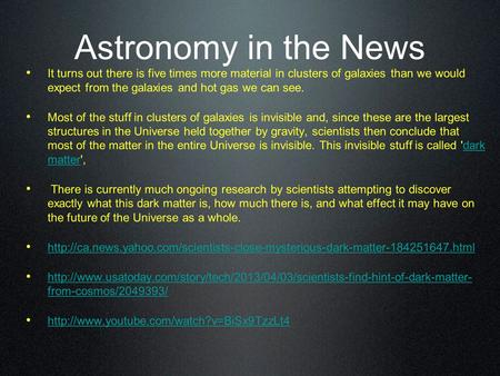 Astronomy in the News It turns out there is five times more material in clusters of galaxies than we would expect from the galaxies and hot gas we can.