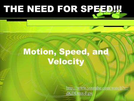 Motion, Speed, and Velocity THE NEED FOR SPEED!!!  dKDDrnx-Fgw.