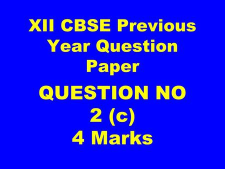 XII CBSE Previous Year Question Paper QUESTION NO 2 (c) 4 Marks.