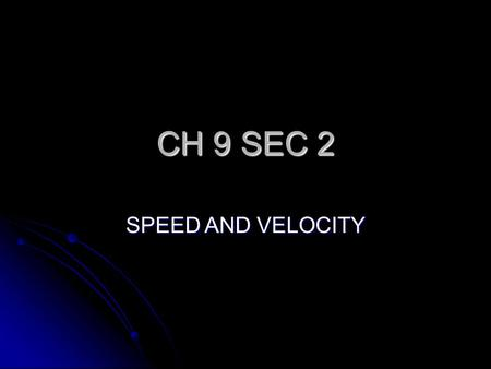 CH 9 SEC 2 SPEED AND VELOCITY CALCULATING SPEED KEY- TO CALCULATE SPEED OF AN OBJECT DIVIDE THE DISTANCE THE OBJECT TRAVELS BY THE AMOUNT OF TIME IT.