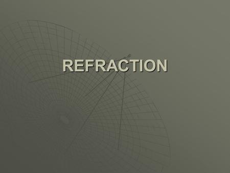 REFRACTION. What is Refraction?  Refraction is the bending of light rays as they travel from one medium to another.  Medium – a material that is part.