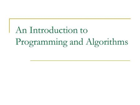 An Introduction to Programming and Algorithms. Course Objectives A basic understanding of engineering problem solving process. A basic understanding of.