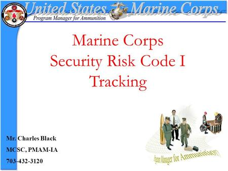Marine Corps Security Risk Code I Tracking Mr. Charles Black MCSC, PMAM-IA 703-432-3120.