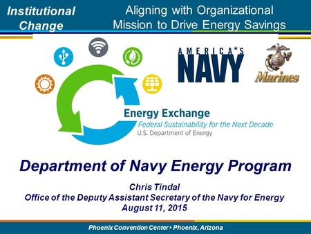 Assistant Secretary of the Navy (Energy, Installations & Environment) Phoenix Convention Center Phoenix, Arizona Department of Navy Energy Program Institutional.