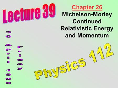 Chapter 26 Michelson-Morley Continued Relativistic Energy and Momentum.