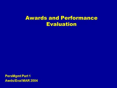 Awards and Performance Evaluation PersMgmt Part 1 Awds/Eval MAR 2004.