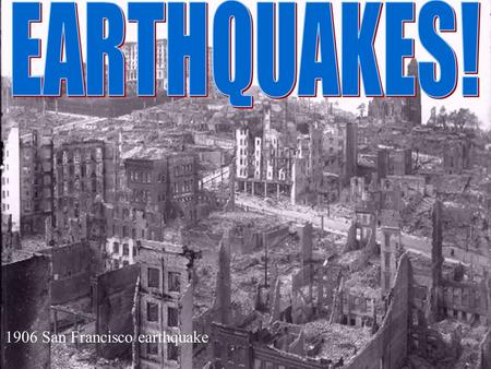 1 1906 San Francisco earthquake. 2 What are Earthquakes? The shaking or trembling caused by the sudden release of energy Lithospheric plates move suddenly.
