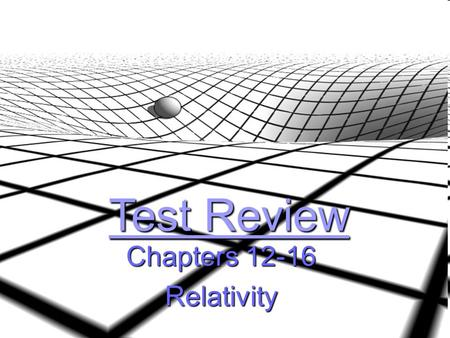 Test Review Chapters 12-16 Relativity. Question #1 What happens to the gravitational force when 2 objects get farther away from each other?