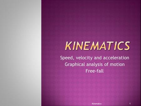 Speed, velocity and acceleration Graphical analysis of motion Free-fall Kinematics 1.