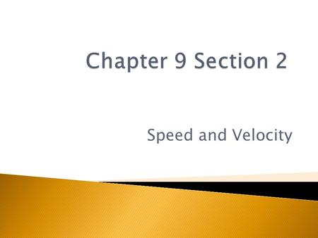 Chapter 9 Section 2 Speed and Velocity.