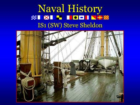 Naval History IS1 (SW) Steve Sheldon. What three ship classes existed at the inception of the U. S. Navy? ESWS 102.6.