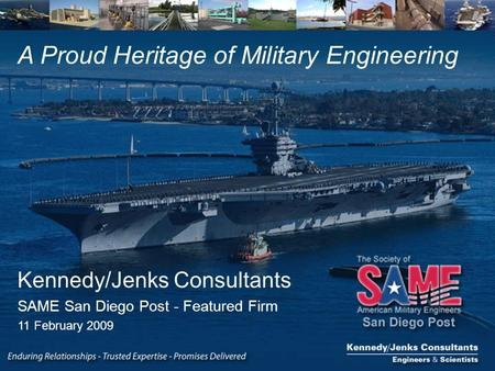 A Proud Heritage of Military Engineering Kennedy/Jenks Consultants SAME San Diego Post - Featured Firm 11 February 2009.