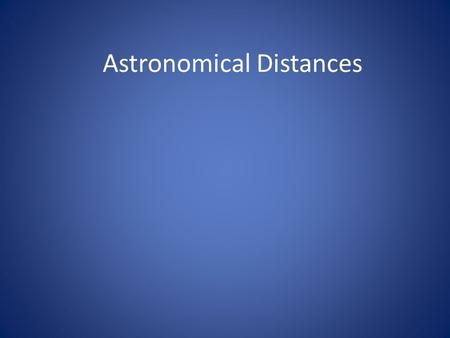 Astronomical Distances. Distances between objects in outer space can be so vast that to measure them in terrestrial units would require huge numbers.