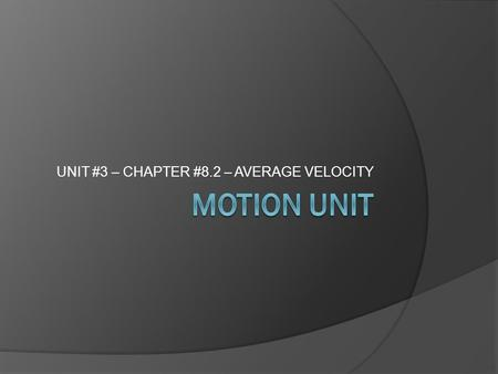 UNIT #3 – CHAPTER #8.2 – AVERAGE VELOCITY. Objectives  Be able to calculate average velocity, displacement, and time interval for an object in uniform.