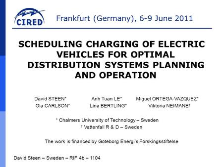 Frankfurt (Germany), 6-9 June 2011 SCHEDULING CHARGING OF ELECTRIC VEHICLES FOR OPTIMAL DISTRIBUTION SYSTEMS PLANNING AND OPERATION David STEEN*Anh Tuan.