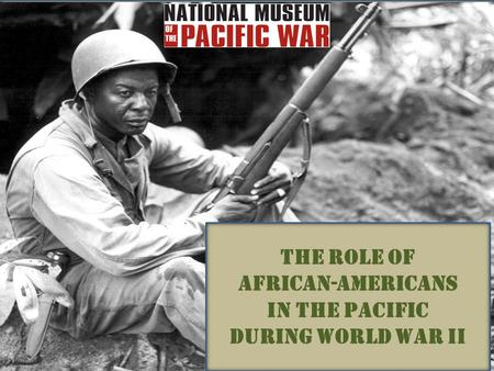 The role of African-americans In the pacific During world war ii.