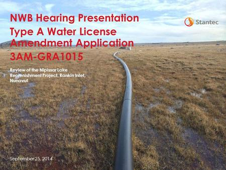 Review of the Nipissar Lake Replenishment Project, Rankin Inlet, Nunavut September 25, 2014 NWB Hearing Presentation Type A Water License Amendment Application.