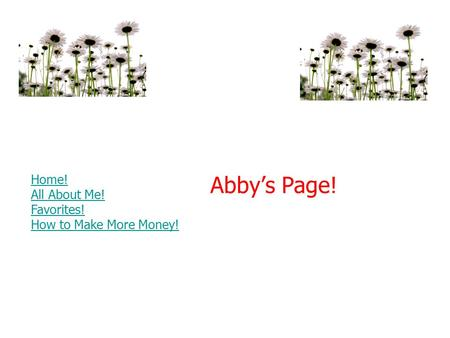 Abby's Page! Home! All About Me! Favorites! How to Make More Money!