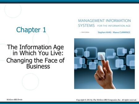 McGraw-Hill/Irwin Copyright © 2013 by The McGraw-Hill Companies, Inc. All rights reserved. Chapter 1 The Information Age in Which You Live: Changing the.