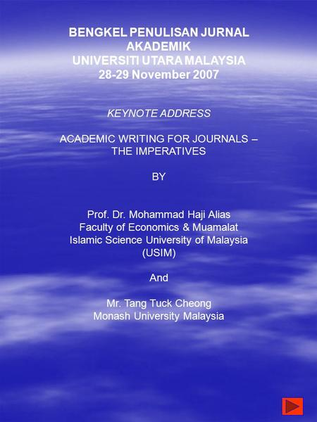 BENGKEL PENULISAN JURNAL AKADEMIK UNIVERSITI UTARA MALAYSIA 28-29 November 2007 KEYNOTE ADDRESS ACADEMIC WRITING FOR JOURNALS – THE IMPERATIVES BY Prof.