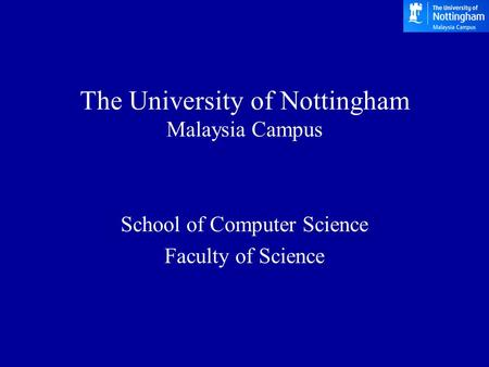 The University of Nottingham Malaysia Campus School of Computer Science Faculty of Science.