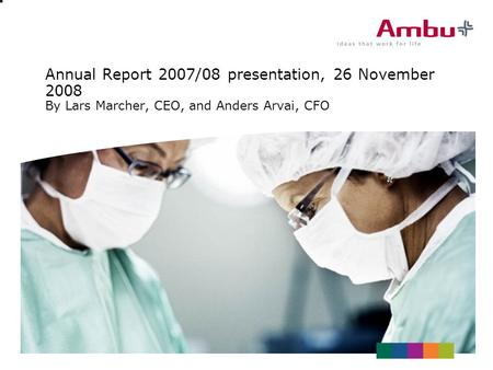 Annual Report 2007/08 presentation, 26 November 2008 By Lars Marcher, CEO, and Anders Arvai, CFO.