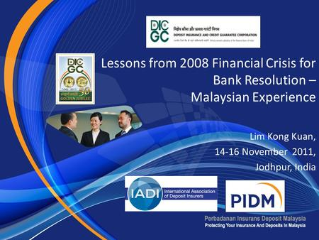 Lessons from 2008 Financial Crisis for Bank Resolution – Malaysian Experience Lim Kong Kuan, 14-16 November 2011, Jodhpur, India.