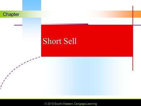 Chapter © 2010 South-Western, Cengage Learning Short Sell.