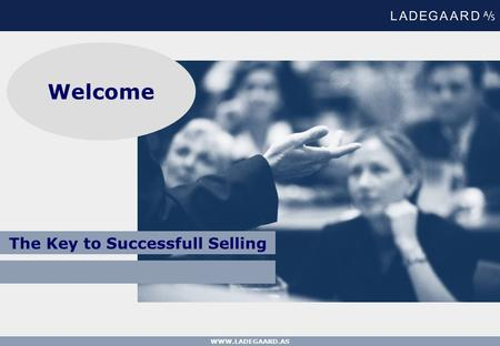WWW.LADEGAARD.AS The Key to Successfull Selling Welcome.