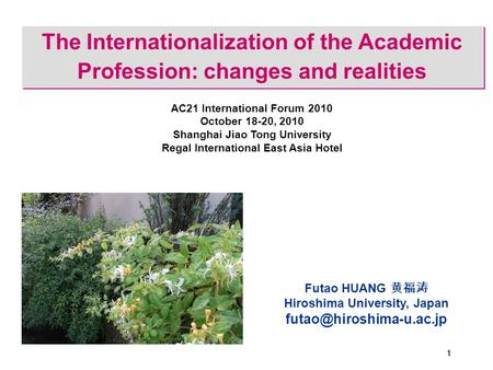 111 The Internationalization of the Academic Profession: changes and realities Futao HUANG 黄福涛 Hiroshima University, Japan AC21.