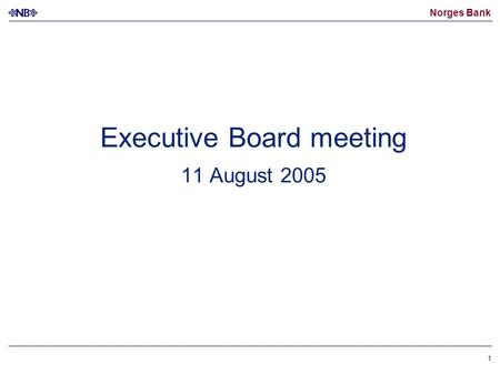 Norges Bank 1 Executive Board meeting 11 August 2005.