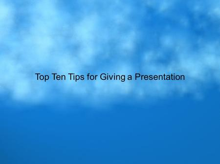 Top Ten Tips for Giving a Presentation. #1 Identify Your Main Point Identify your main point (finding, opinion, etc.) and state it succinctly up front.