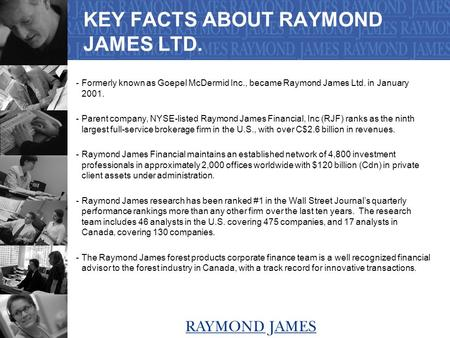 October 10, 2002 1 KEY FACTS ABOUT RAYMOND JAMES LTD. -Formerly known as Goepel McDermid Inc., became Raymond James Ltd. in January 2001. -Parent company,
