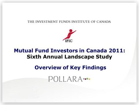 Mutual Fund Investors in Canada 2011: Sixth Annual Landscape Study Overview of Key Findings.