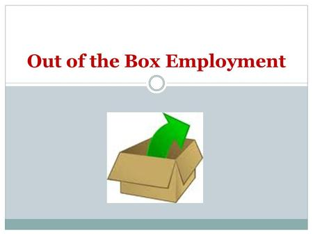 Out of the Box Employment. Our Purpose Effective employer outreach revolves around a sales mentality Effective employer outreach revolves around asking.