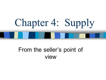 Chapter 4: Supply From the seller's point of view.