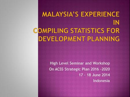 High Level Seminar and Workshop On ACSS Strategic Plan 2016 -2020 17 – 18 June 2014 Indonesia.
