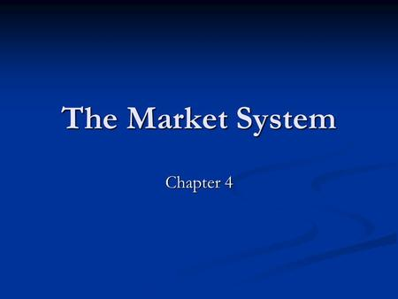 The Market System Chapter 4. Market systems characteristics Private individuals own most land and firms Private individuals own most land and firms The.