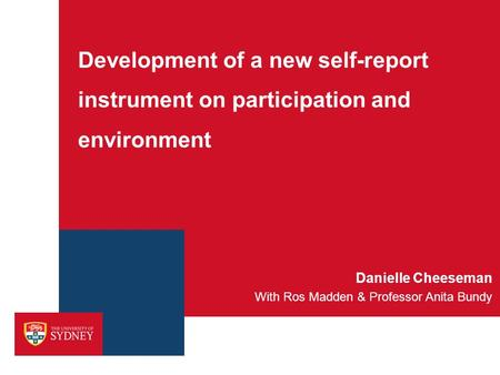 Development of a new self-report instrument on participation and environment With Ros Madden & Professor Anita Bundy Danielle Cheeseman.
