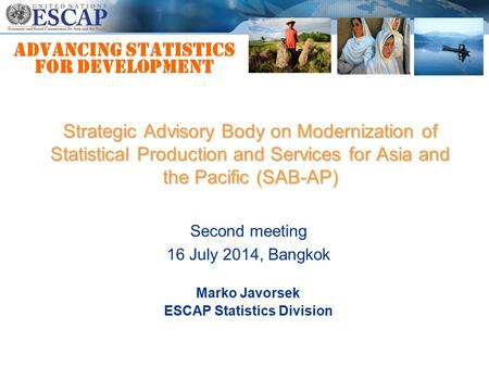 Advancing statistics for development Marko Javorsek ESCAP Statistics Division Strategic Advisory Body on Modernization of Statistical Production and Services.