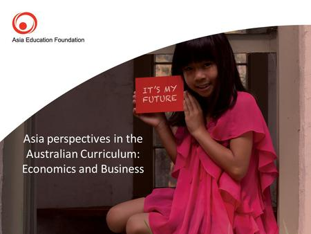 Asia perspectives in the Australian Curriculum: Economics and Business.