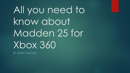 All you need to know about Madden 25 for Xbox 360 BY ANDY TALONE.