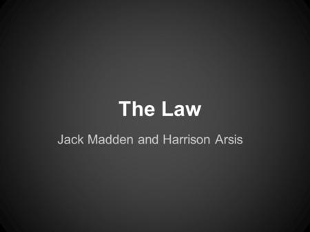 The Law Jack Madden and Harrison Arsis. Louis Brandeis ●Graduated Harvard Law School at the top of his class at the age of 20 ●Appointed to the Supreme.