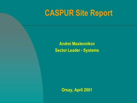 CASPUR Site Report Andrei Maslennikov Sector Leader - Systems Orsay, April 2001.